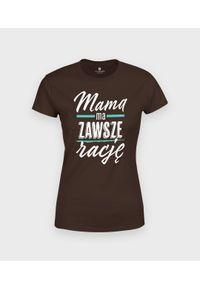 MegaKoszulki - Koszulka damska Mama ma zawsze rację 2. Materiał: bawełna