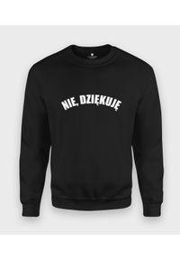 MegaKoszulki - Bluza klasyczna Nie, dziękuję. Styl: klasyczny