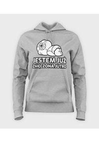 MegaKoszulki - Bluza damska z kapturem Zmęczona, jutro. Typ kołnierza: kaptur